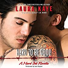 Hard to Be Good: A Hard Ink Novella (       UNABRIDGED) by Laura Kaye Narrated by Jack Dupont