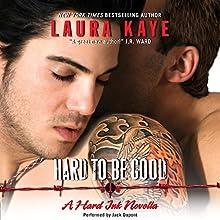 Hard to Be Good: A Hard Ink Novella   Livre audio Auteur(s) : Laura Kaye Narrateur(s) : Jack Dupont