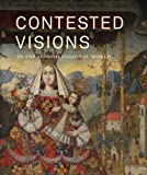 img - for Contested Visions in the Spanish Colonial World (Los Angeles County Museum of Art) book / textbook / text book