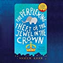 The Perplexing Theft of the Jewel in the Crown: Baby Ganesh Agency Investigation Audiobook by Vaseem Khan Narrated by Sartaj Garewal