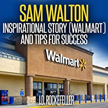 Sam Walton: Inspirational Story (Walmart) and Tips for Success Audiobook by J.D. Rockefeller Narrated by Kent Bates
