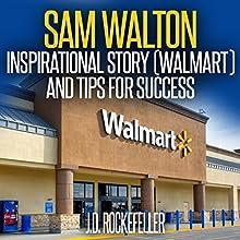 Sam Walton: Inspirational Story (Walmart) and Tips for Success | Livre audio Auteur(s) : J.D. Rockefeller Narrateur(s) : Kent Bates