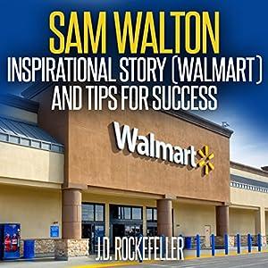 Sam Walton: Inspirational Story (Walmart) and Tips for Success Hörbuch von J.D. Rockefeller Gesprochen von: Kent Bates