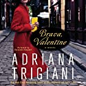 Brava, Valentine: A Novel Audiobook by Adriana Trigiani Narrated by Cassandra Campbell