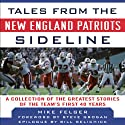Tales from the New England Patriots Sideline: A Collection of the Greatest Patriots Stories Ever Told Audiobook by Ernie Palladino, Mike Felger Narrated by Gregory Gorton