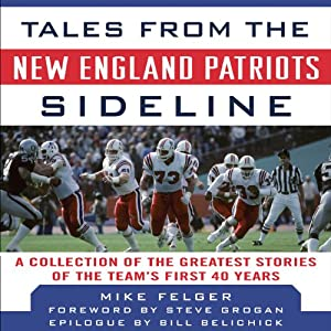 Tales from the New England Patriots Sideline: A Collection of the Greatest Patriots Stories Ever Told | [Ernie Palladino, Mike Felger]