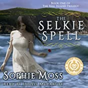 The Selkie Spell: Seal Island Trilogy, Book 1 | [Sophie Moss]