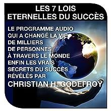 Les sept lois éternelles du succès | Livre audio Auteur(s) : Christian H. Godefroy Narrateur(s) : Cyril Godefroy