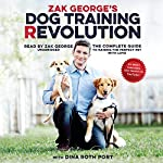 Zak George's Dog Training Revolution: The Complete Guide to Raising the Perfect Pet with Love | Zak George
