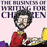 The Business of Writing for Children: An Award-Winning Author's Tips on Writing Children's Books and Publishing Them, or How to Write, Publish, and Promote a Book for Kids ~ Aaron Shepard