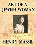 img - for Art of a Jewish Woman: the True Story of How a Penniless Holocaust Escapee Became an Influential Modern Art Connoisseur (formerly titled Felice's Worlds) book / textbook / text book