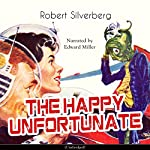 The Happy Unfortunate | Robert Silverberg