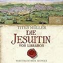 Die Jesuitin von Lissabon Hörbuch von Titus Müller Gesprochen von: Tobias Dutschke