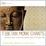Tibetan Monk Chants: Meditation Music, Incantations, Buddist Chants of the Dalai Lama (Deep Sleep, Yoga, Quiet Time Prayer, and Relaxation)