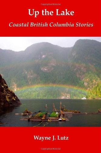 Up The Lake: Coastal British Columbia Stories