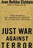 Just War Against Terror: Ethics And The Burden Of American Power In A Violent World (0465019102) by Elshtain, Jean Bethke