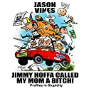 Jimmy Hoffa Called My Mom a Bitch: Profiles in Stupidity Audiobook by Jason H. Vines Narrated by Ken Eaken