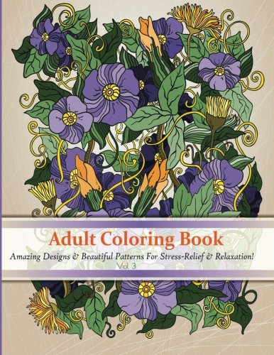 Adult Coloring Book: Amazing Designs & Beautiful Patterns For Stress-Relief & Relaxation! (Mastercraft Coloring Books) (Volume 3)