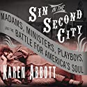 Sin in the Second City: Madams, Ministers, Playboys, and the Battle for America's Soul (       UNABRIDGED) by Karen Abbott Narrated by Joyce Bean