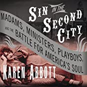 Sin in the Second City: Madams, Ministers, Playboys, and the Battle for America's Soul | [Karen Abbott]
