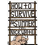 How to Survive a Summer: A Novel | Nick White