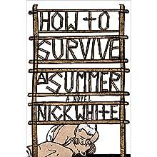 How to Survive a Summer: A Novel | Livre audio Auteur(s) : Nick White Narrateur(s) : Michael Crouch