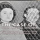 The Case of Julius and Ethel Rosenberg: The History of America's Most Controversial Espionage Trial Hörbuch von  Charles River Editors Gesprochen von: Scott Clem
