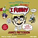 I Funny Audiobook by James Patterson Narrated by Frankie Seratch