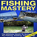 Fishing Mastery Guide, 2nd Edition: The Ultimate Guide to Successful Fly Fishing, Casting, and Trolling! (       UNABRIDGED) by Andreas P. Narrated by Millian Quinteros