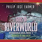 Gods of Riverworld: Riverworld Saga, Book 5 (       UNABRIDGED) by Philip Jose Farmer Narrated by Paul Hecht