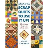 Making Scrap Quilts to Use it Up!: 20 Complete Designs for Leftover Fabricby Lynne Edwards