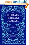 The Literary Heritage of the Arabs: A...