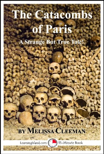 Melissa Cleeman - The Catacombs of Paris: A 15-Minute Strange But True Tale (15-Minute Books Book 504)
