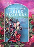 img - for New Ways With Dried Flowers: 50 Innovative Dried Floral Designs book / textbook / text book