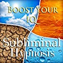 Boost Your IQ Subliminal Affirmations: Brain Stimulation & Natural Intelligence, Solfeggio Tones, Binaural Beats, Self Help Meditation Hypnosis  by Subliminal Hypnosis