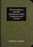 img - for The hereditary sheriffs of Galloway their forebears and friends book / textbook / text book