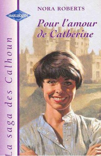 La saga des Calhoun, Tome 1 : Pour l'amour de Catherine / L'héritage des Calhoun / Un cœur rebelle 61l0cFA4UIL
