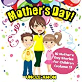 Mothers Day! 10 Mothers Day Stories for Children: Cute Stories about Mothers Day (Mothers Day Books for Children)