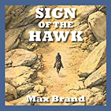 Sign of the Hawk Audiobook by Max Brand Narrated by Jeff Harding