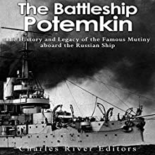 The Battleship Potemkin: The History and Legacy of the Famous Mutiny Aboard the Russian Ship | Livre audio Auteur(s) :  Charles River Editors Narrateur(s) : Scott Clem