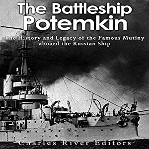 The Battleship Potemkin: The History and Legacy of the Famous Mutiny Aboard the Russian Ship Hörbuch von  Charles River Editors Gesprochen von: Scott Clem
