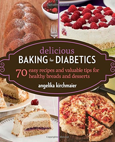 Delicious Baking for Diabetics: 70 Easy Recipes and Valuable Tips for Healthy and Delicious Breads and Desserts (Bread Reduced Calorie compare prices)