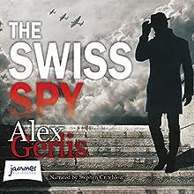 The Swiss Spy   Livre audio Auteur(s) : Alex Gerlis Narrateur(s) : Stephen Critchlow