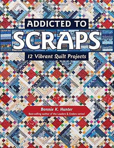 Addicted to Scraps: 12 Vibrant Quilt Projects (Quilting Projects compare prices)