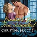 London's Last True Scoundrel: The Westruthers, Book 1 (       UNABRIDGED) by Christina Brooke Narrated by Elizabeth Wiley
