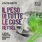 Il peso di tutte le cose - Heysel (Atleticamente)   G. Sergio Ferrentino,Gianmarco Bachi