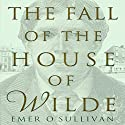 The Fall of the House of Wilde: Oscar Wilde and His Family Audiobook by Emer O'Sullivan Narrated by John Telfer