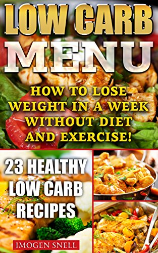 Low Carb Menu: How To Lose Weight In A Week Without Diet And Exercise! 23 Healthy Low Carb Recipes: (low carbohydrate, high protein, low carbohydrate foods, … diet for dummies,  low carb high fat diet)