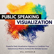Public Speaking Visualization: Powerful Daily Visualization Hypnosis to Condition Your Subconsious Mind to Achieve the Ultimate Success | Livre audio Auteur(s) : Will Johnson Jr. Narrateur(s) : David Deighton, Robert Gazy