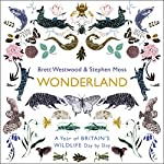 Wonderland: A Year of Britain's Wildlife, Day by Day | Brett Westwood,Stephen Moss